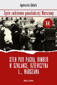Sten pod pachą, bimber w szklance… Życie codzienne powstańczej Warszawy