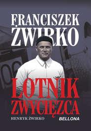 Franciszek Żwirko. Lotnik zwycięzca